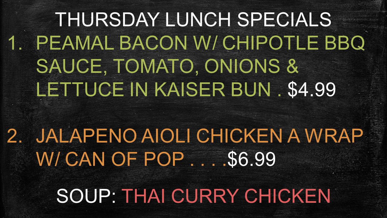 FRIDAY LUNCH SPECIALS 1.CHICKEN CAESAR WRAP (NO BACON) W/ CAN OF POP...