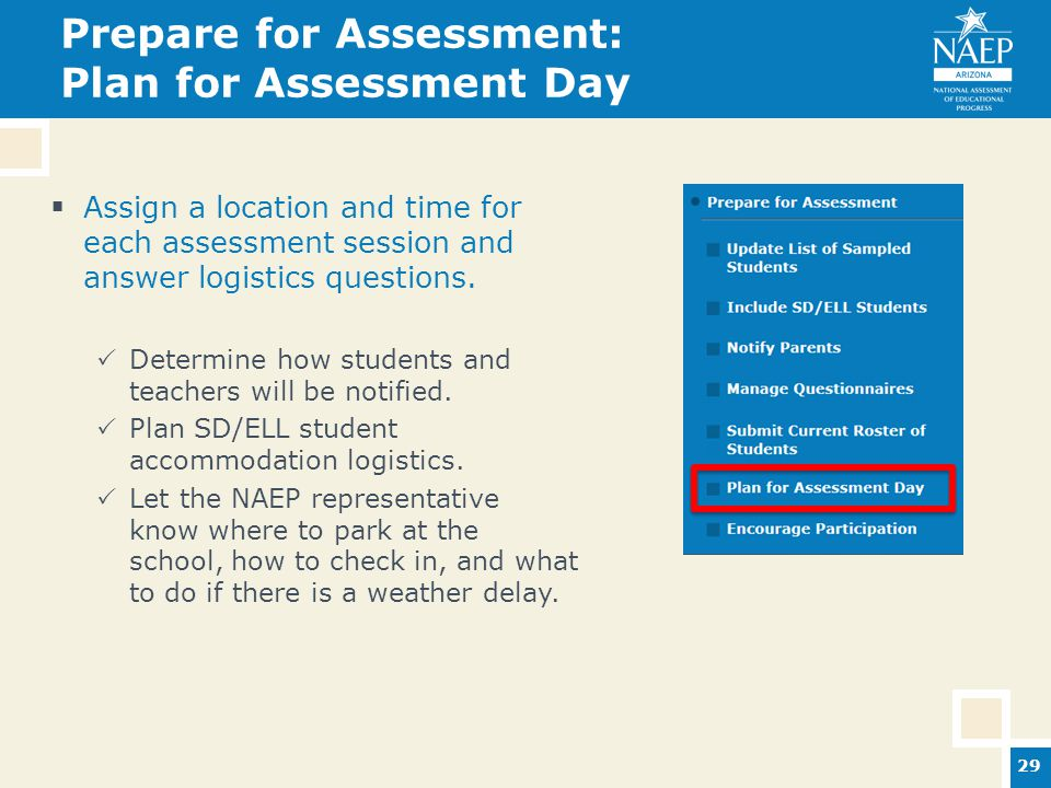 Prepare for Assessment: Plan for Assessment Day  Assign a location and time for each assessment session and answer logistics questions.