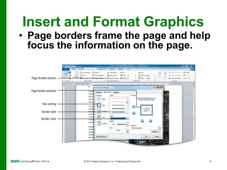with Microsoft ® Word 2010 2e © 2013 Pearson Education, Inc. Publishing as Prentice Hall13 Insert and Format Graphics Page borders frame the page and