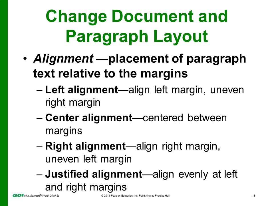 with Microsoft ® Word 2010 2e © 2013 Pearson Education, Inc. Publishing as Prentice Hall19 Change Document and Paragraph Layout Alignment —placement o