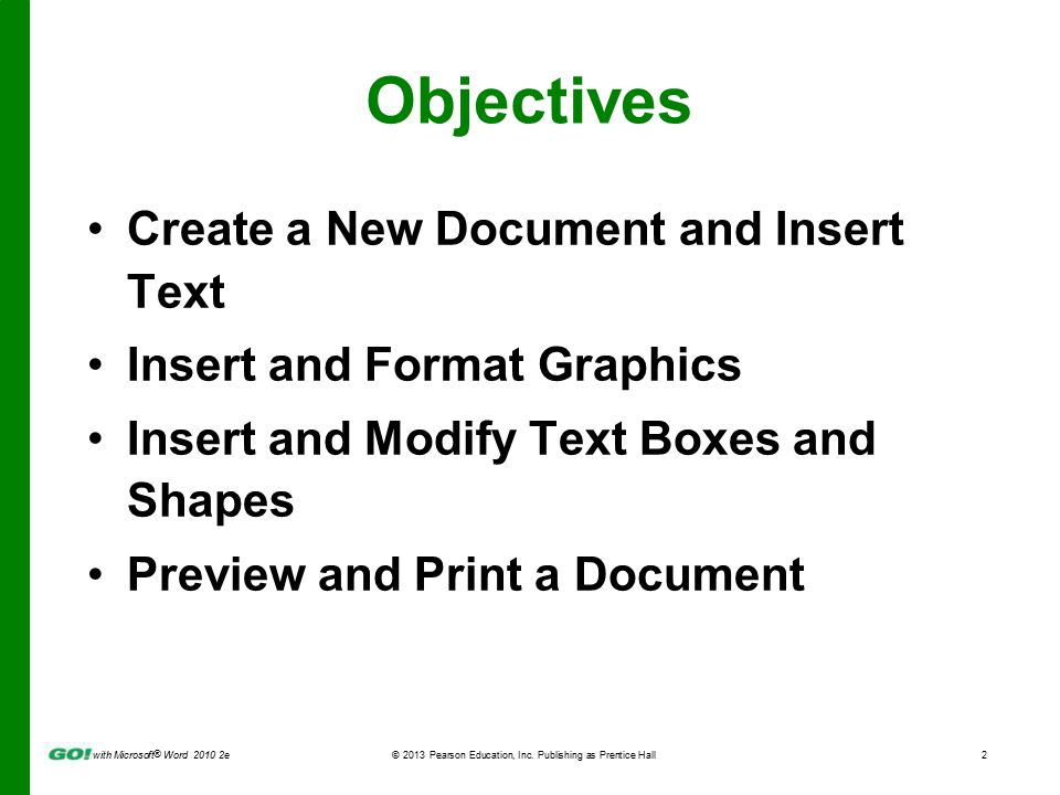 with Microsoft ® Word 2010 2e © 2013 Pearson Education, Inc. Publishing as Prentice Hall2 Objectives Create a New Document and Insert Text Insert and