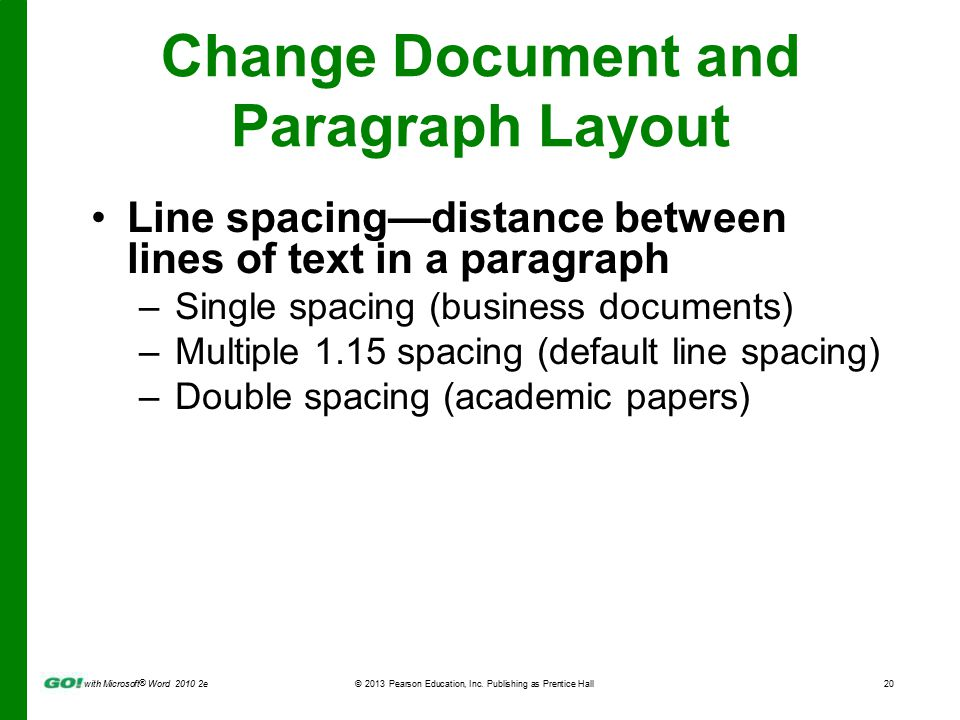 with Microsoft ® Word 2010 2e © 2013 Pearson Education, Inc. Publishing as Prentice Hall20 Change Document and Paragraph Layout Line spacing—distance