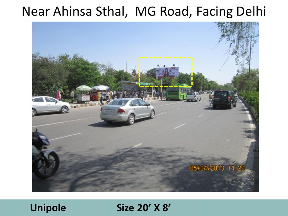 Near Ahinsa Sthal, MG Road, Facing Delhi UnipoleSize 20' X 8'