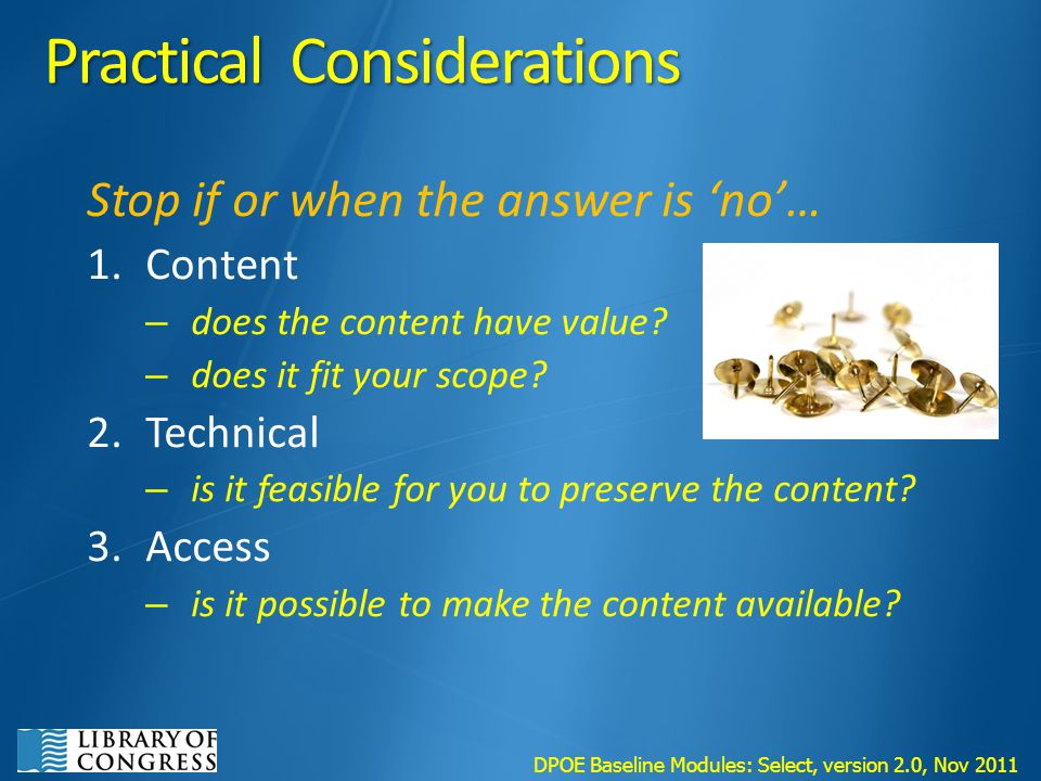 Practical Considerations Stop if or when the answer is 'no'… 1.Content – does the content have value.