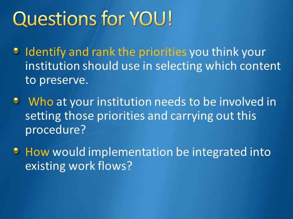 Identify and rank the priorities you think your institution should use in selecting which content to preserve.