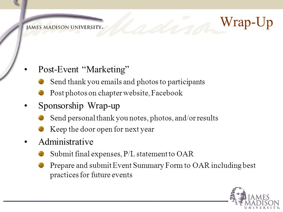 "Wrap-Up Post-Event ""Marketing"" Send thank you emails and photos to participants Post photos on chapter website, Facebook Sponsorship Wrap-up Send pers"