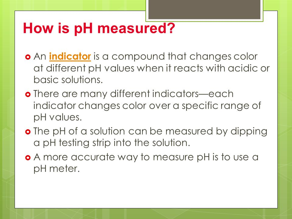  The pH scale is used to indicate how acidic or basic a solution is.  The pH scale contains values that range from below 0 to above 14.  On the pH
