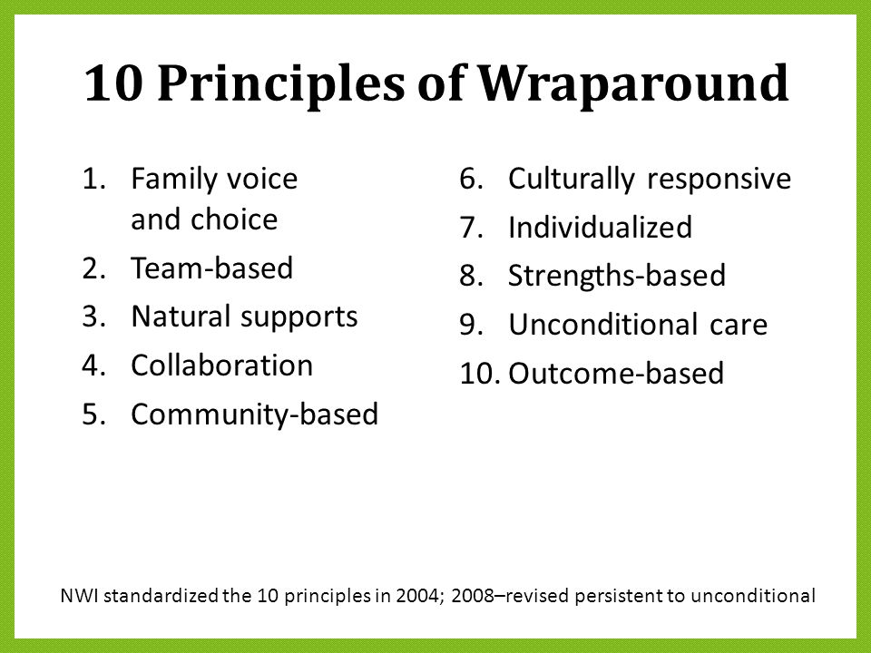 1.Family voice and choice 2.Team-based 3.Natural supports 4.Collaboration 5.Community-based 6.Culturally responsive 7.Individualized 8.Strengths-based