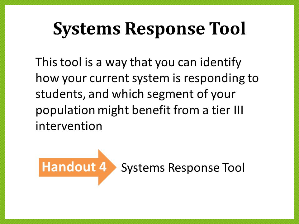 Systems Response Tool This tool is a way that you can identify how your current system is responding to students, and which segment of your population