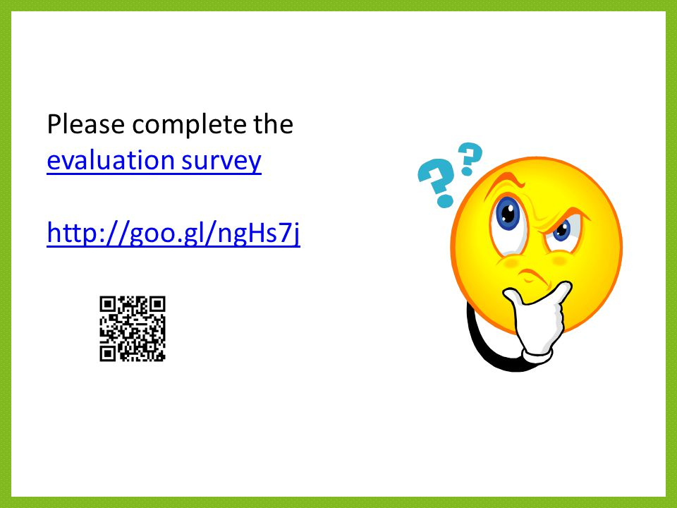 Please complete the evaluation survey evaluation survey http://goo.gl/ngHs7j