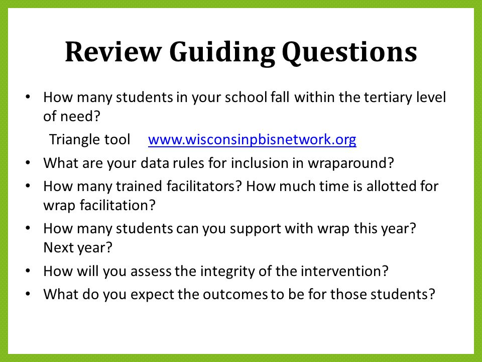 Review Guiding Questions How many students in your school fall within the tertiary level of need? Triangle tool www.wisconsinpbisnetwork.orgwww.wiscon