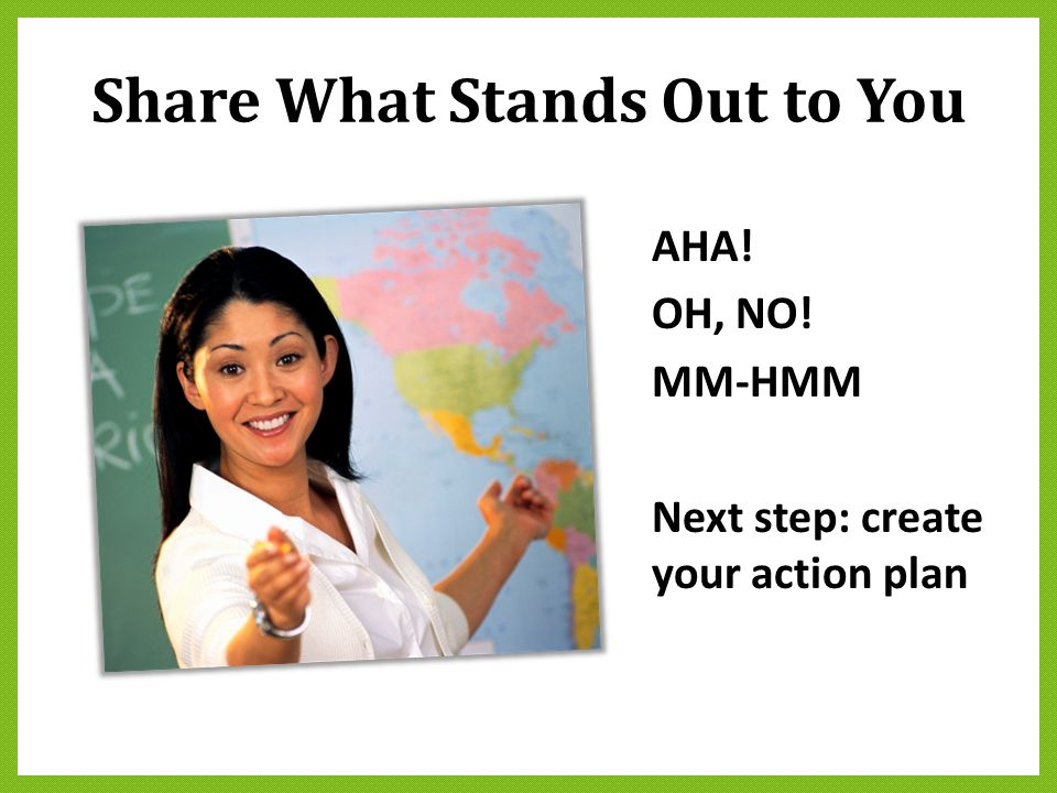 Share What Stands Out to You AHA! OH, NO! MM-HMM Next step: create your action plan