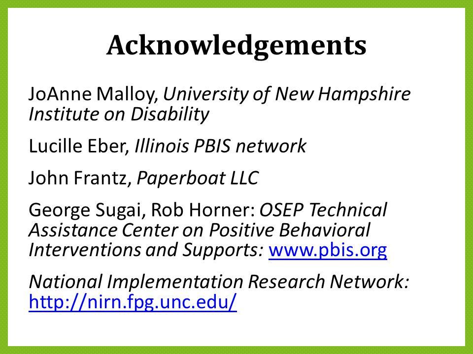 Acknowledgements JoAnne Malloy, University of New Hampshire Institute on Disability Lucille Eber, Illinois PBIS network John Frantz, Paperboat LLC Geo
