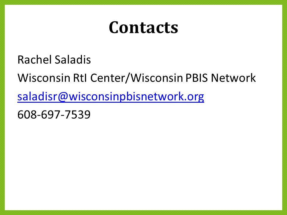 Contacts Rachel Saladis Wisconsin RtI Center/Wisconsin PBIS Network saladisr@wisconsinpbisnetwork.org 608-697-7539
