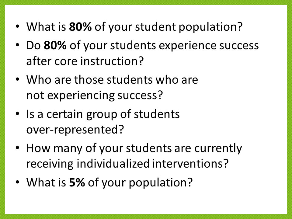 What is 80% of your student population? Do 80% of your students experience success after core instruction? Who are those students who are not experien