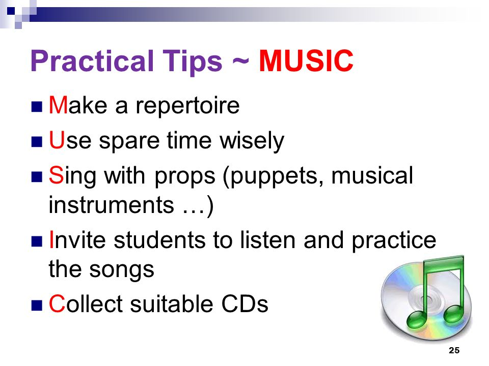 Practical Tips ~ MUSIC Make a repertoire Use spare time wisely Sing with props (puppets, musical instruments …) Invite students to listen and practice the songs Collect suitable CDs 25