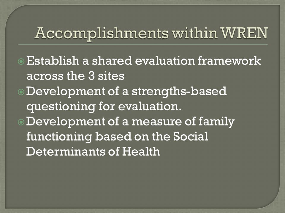  Establish a shared evaluation framework across the 3 sites  Development of a strengths-based questioning for evaluation.