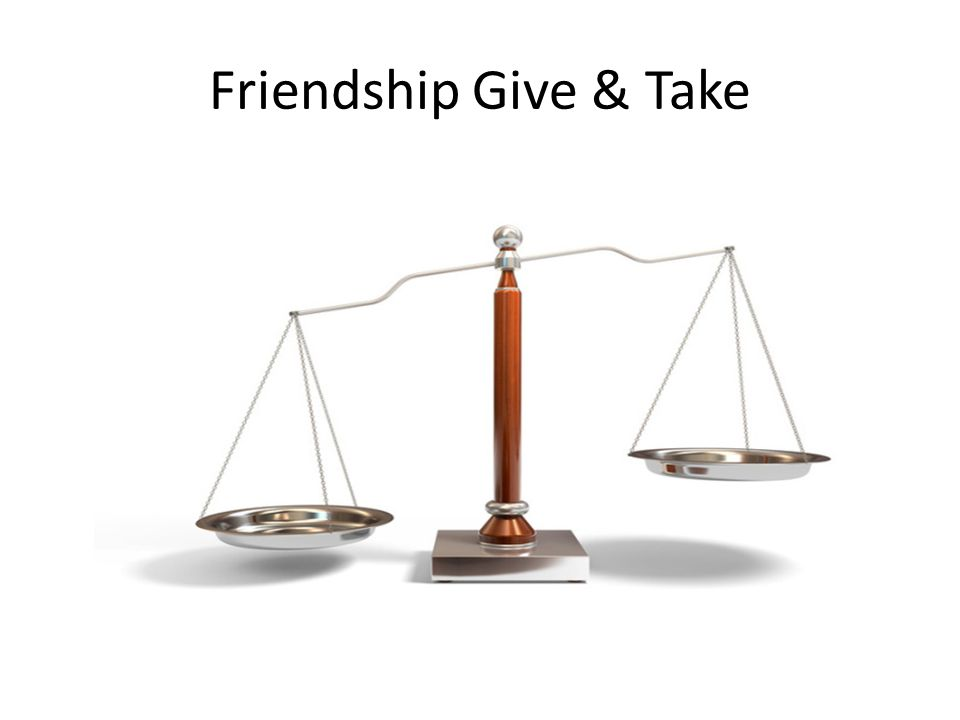 Friendship Give & Take