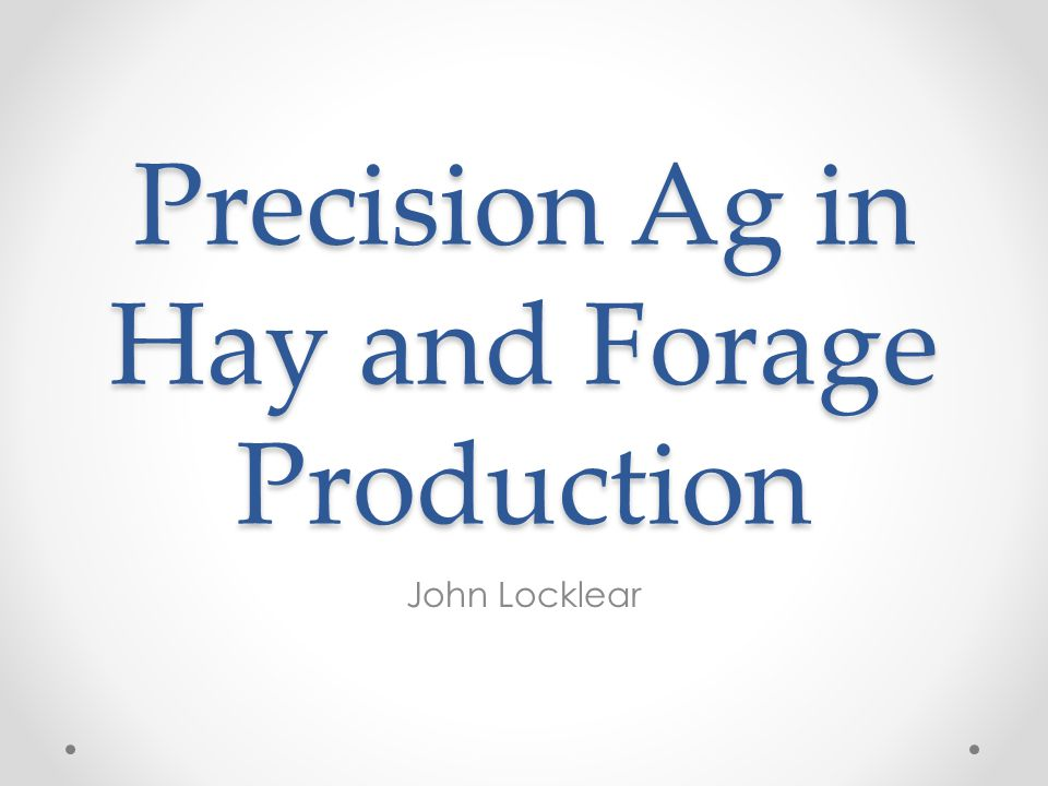 Precision Ag in Hay and Forage Production John Locklear