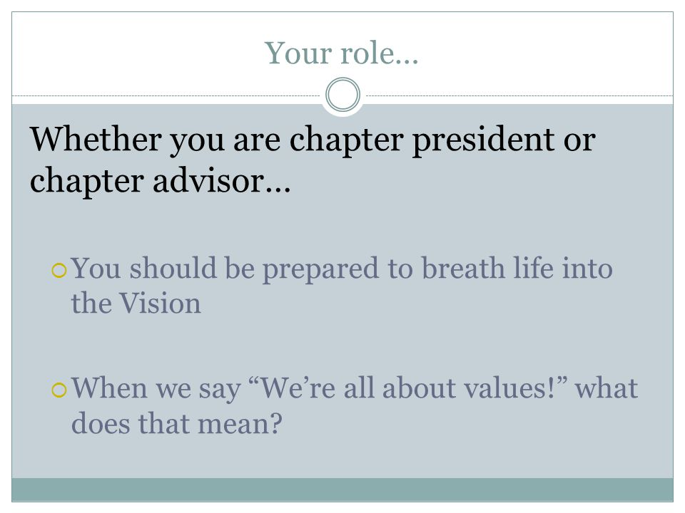"Your role… Whether you are chapter president or chapter advisor…  You should be prepared to breath life into the Vision  When we say ""We're all abou"