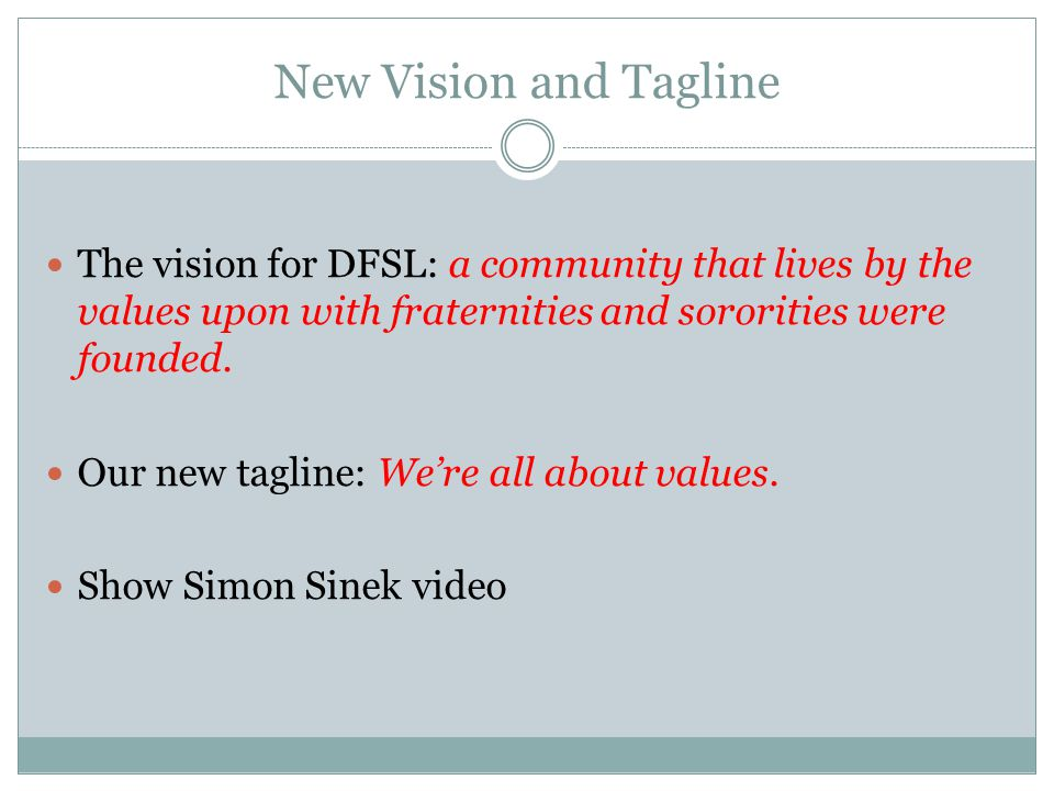 New Vision and Tagline The vision for DFSL: a community that lives by the values upon with fraternities and sororities were founded. Our new tagline: