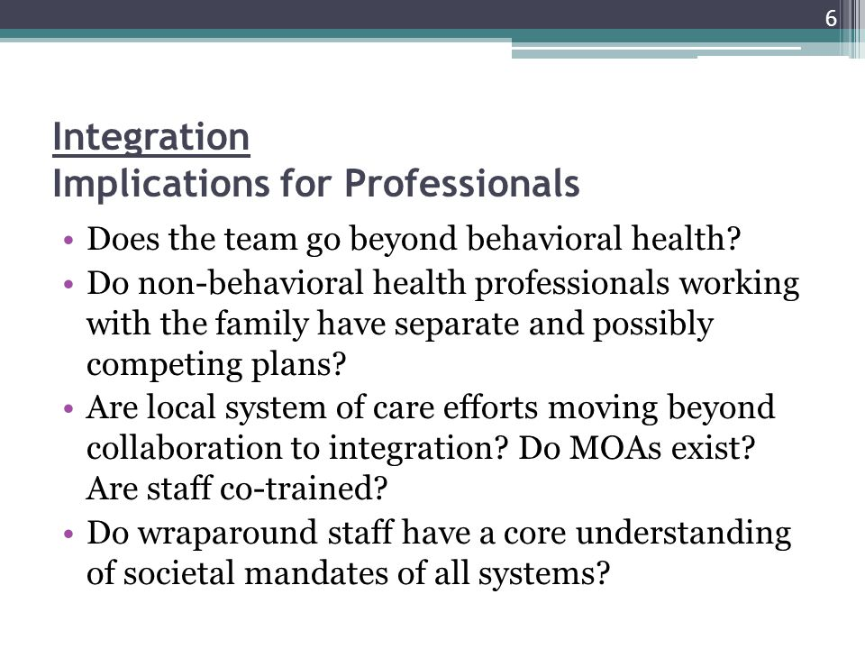 Integration Implications for Professionals Does the team go beyond behavioral health.