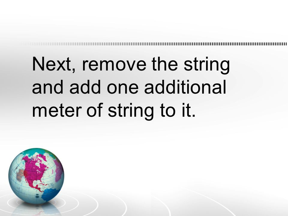 Next, remove the string and add one additional meter of string to it.