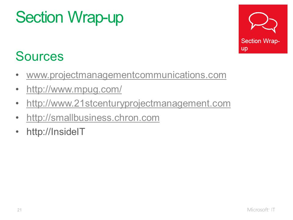 21 Section Wrap-up Sources www.projectmanagementcommunications.com http://www.mpug.com/ http://www.21stcenturyprojectmanagement.com http://smallbusiness.chron.com http://InsideIT