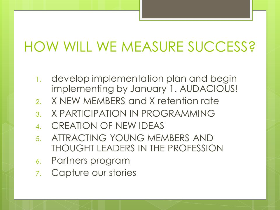 HOW WILL WE MEASURE SUCCESS. 1. develop implementation plan and begin implementing by January 1.