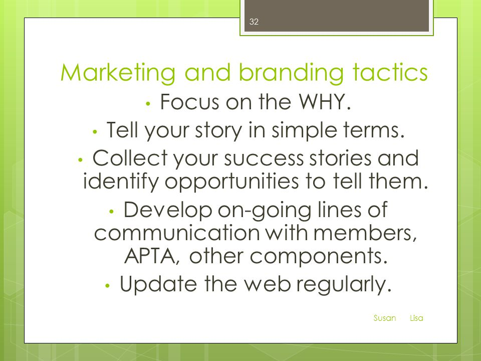 Marketing and branding tactics Focus on the WHY. Tell your story in simple terms.