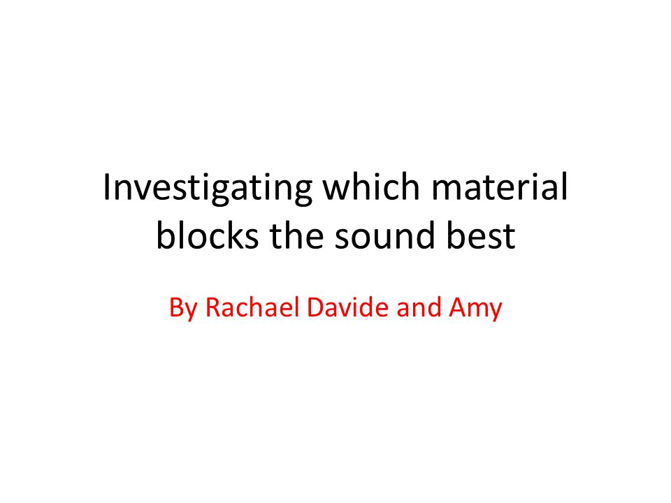 Method Equipment needed sound meter alarm air, bubble wrap foam, cotton wool, foam rubber