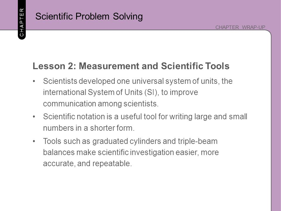 CHAPTER CHAPTER WRAP-UP Lesson 2: Measurement and Scientific Tools Scientists developed one universal system of units, the international System of Uni
