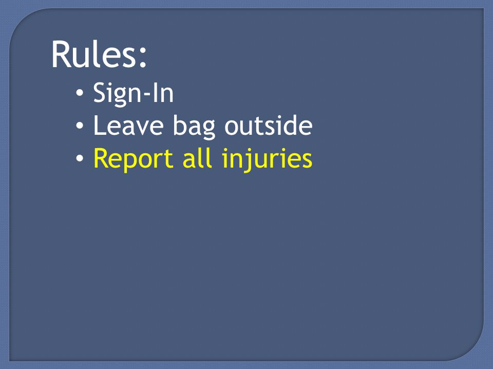 Rules: Sign-In Leave bag outside Report all injuries