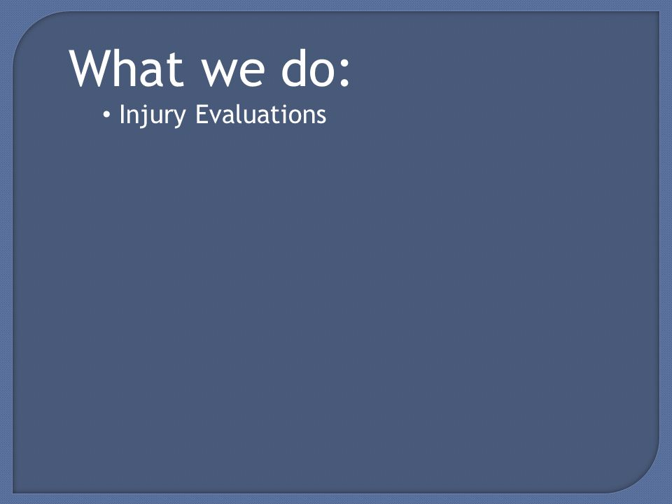 What we do: Injury Evaluations