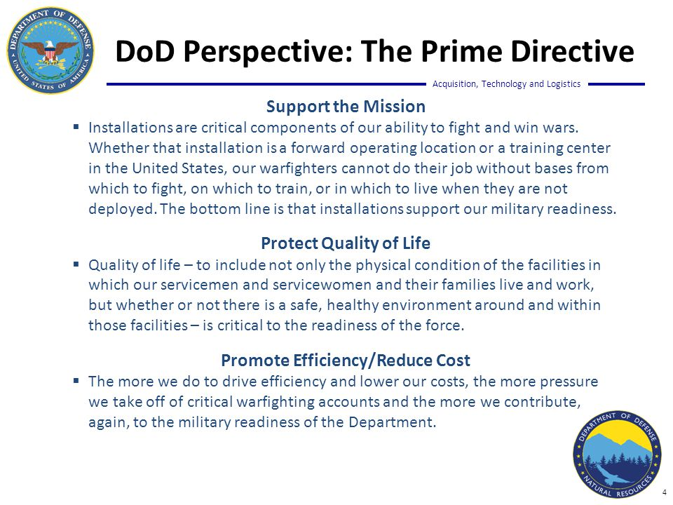 Acquisition, Technology and Logistics DoD Perspective: The Prime Directive Support the Mission  Installations are critical components of our ability to fight and win wars.