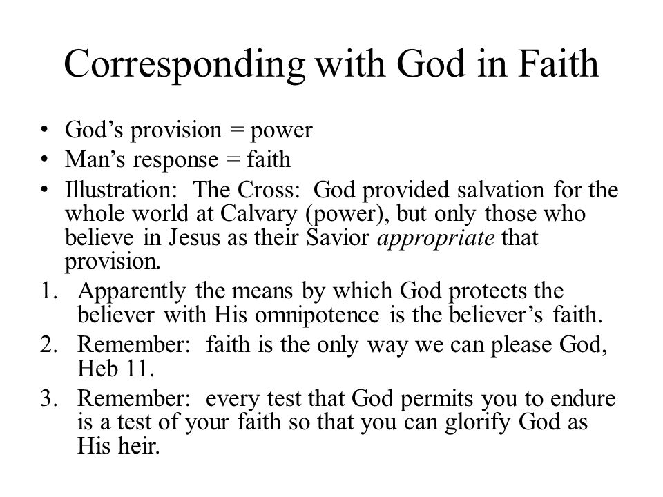 Corresponding with God in Faith God's provision = power Man's response = faith Illustration: The Cross: God provided salvation for the whole world at