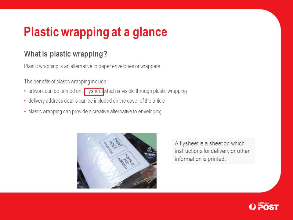 Advanced: Plastic wrapping Plastic wrapping requirements Summary Some characteristics and specifications for plastic wrapping are the same for PreSort Letters, Charity Mail and Print Post, but not all.