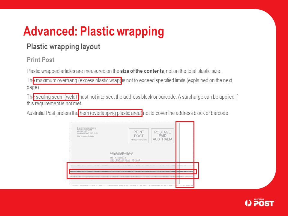 Advanced: Plastic wrapping Plastic wrapping layout Print Post Overhang (excess plastic wrap) The amount of plastic that exceeds, or overhangs the article should be kept to a minimum.