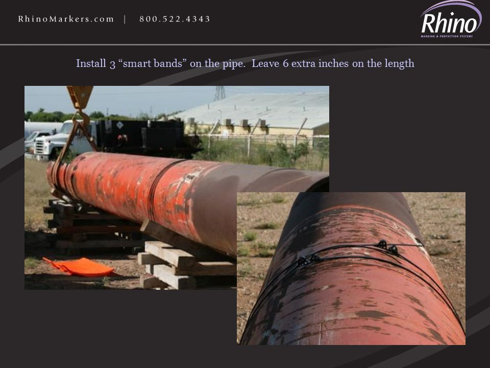 Install 3 smart bands on the pipe. Leave 6 extra inches on the length