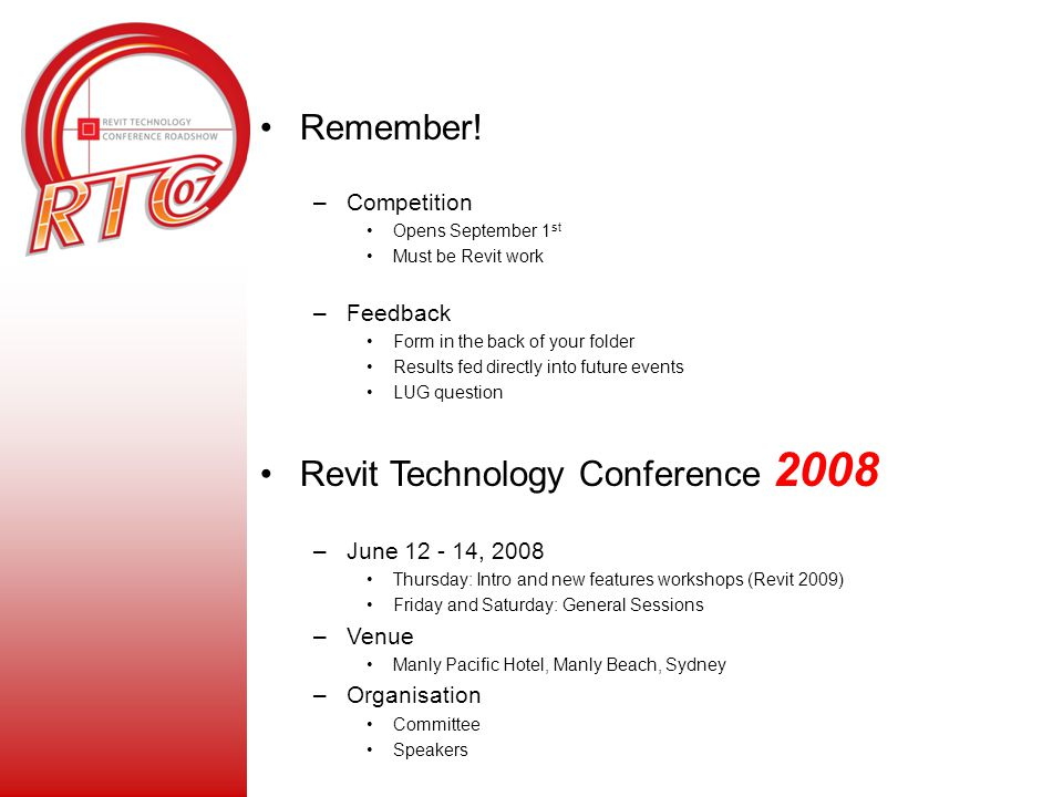 Remember! –C–Competition Opens September 1 st Must be Revit work –F–Feedback Form in the back of your folder Results fed directly into future events L