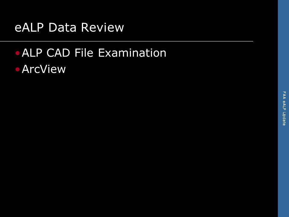 FAA eALP Update eALP Data Review ALP CAD File Examination ArcView