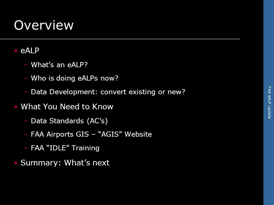 FAA eALP Update Summary Technology & FAA Goals for data management = industry culture shift FAA ACs are requirements.