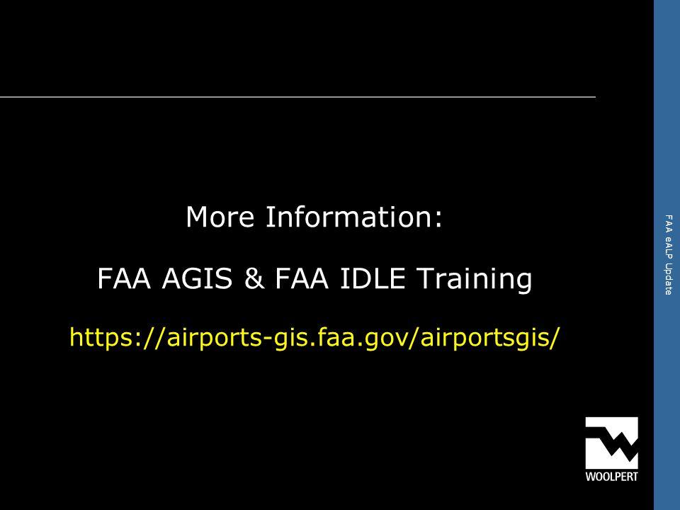 FAA eALP Update More Information: FAA AGIS & FAA IDLE Training https://airports-gis.faa.gov/airportsgis/