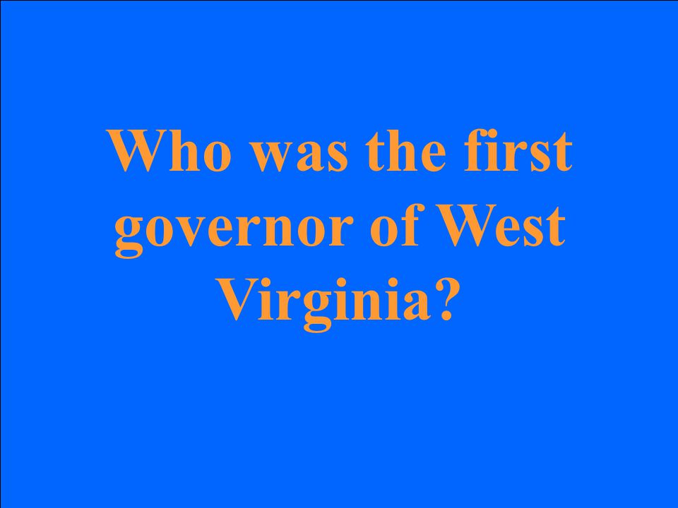 Who was the first governor of West Virginia?