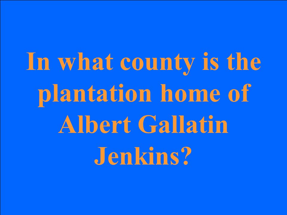 In what county is the plantation home of Albert Gallatin Jenkins?