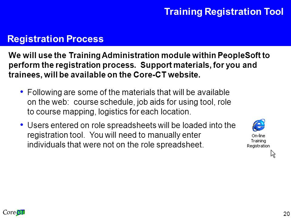 20 Registration Process We will use the Training Administration module within PeopleSoft to perform the registration process.