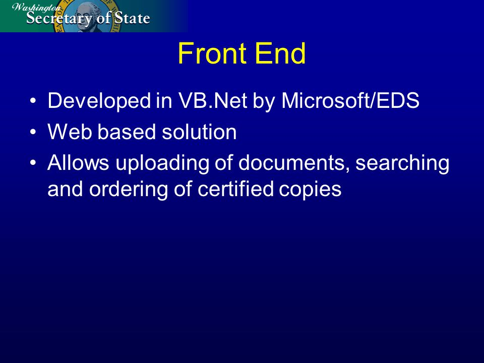 Front End Developed in VB.Net by Microsoft/EDS Web based solution Allows uploading of documents, searching and ordering of certified copies