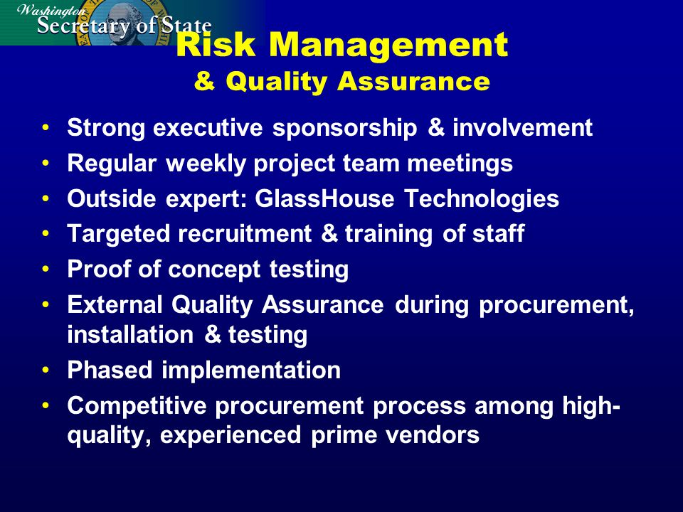 Risk Management & Quality Assurance Strong executive sponsorship & involvement Regular weekly project team meetings Outside expert: GlassHouse Technologies Targeted recruitment & training of staff Proof of concept testing External Quality Assurance during procurement, installation & testing Phased implementation Competitive procurement process among high- quality, experienced prime vendors