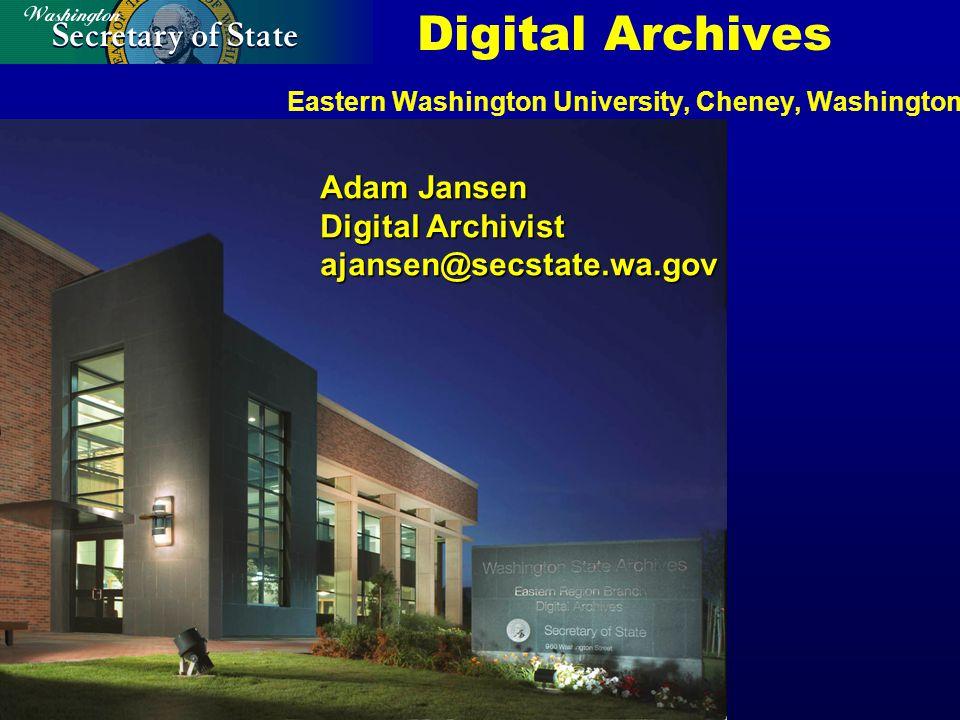 Digital Archives Eastern Washington University, Cheney, Washington Adam Jansen Digital Archivist ajansen@secstate.wa.gov