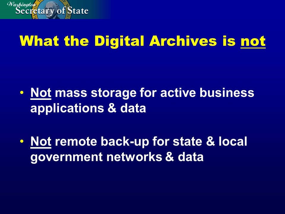 Summary The Digital Archives is essential to meet statutory & regulatory mandates to preserve & make accessible legally & historically significant electronic records.